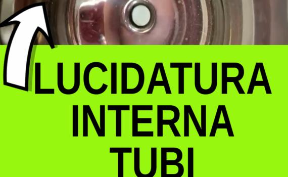 Lucidatura interna tubi in acciaio